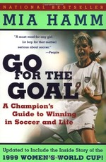 Go For the Goal: A Champion's Guide To Winning In